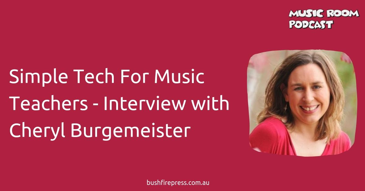 Simple Tech For Music Teachers - Interview with Cheryl Burgemeister
